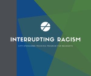 interrupting racism | city-sponsored training program for residents