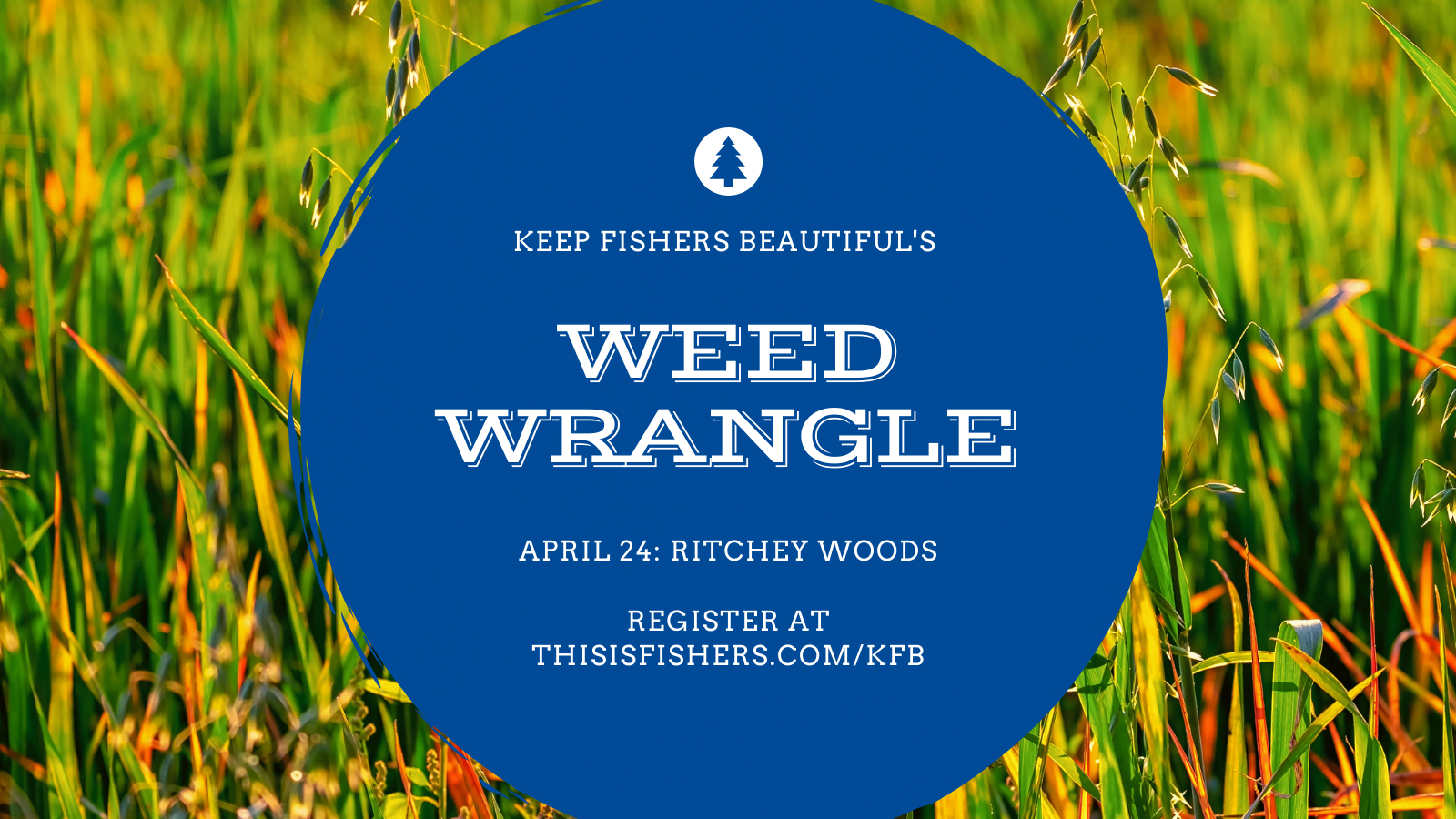 keep fishers beautiful's weed wrangle april 25 ritchey woods nature preserve register at thisisfishers.com/kfb