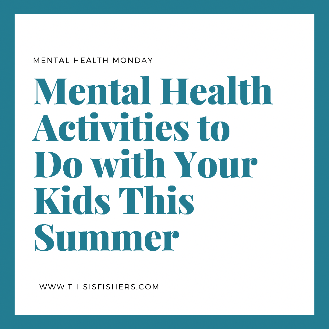 Mental health monday. mental. health activities to do with your kids this summer. www.thisisfishers.com